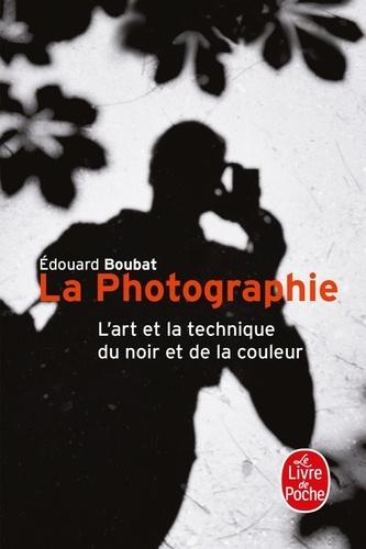 LA PHOTOGRAPHIE. L'art et la technique du noir et... de Edouard Boubat -  Poche - Livre - Decitre