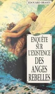 Edouard Brasey - Enquête sur l'existence des anges rebelles.