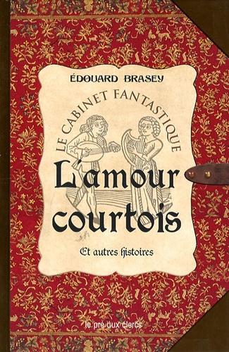 Edouard Brasey - L'amour courtois et autres histoires.