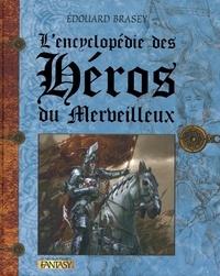 Edouard Brasey - L'encyclopédie des héros du Merveilleux.