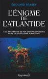 Edouard Brasey - L'énigme de l'Atlantide - A la recherche de nos origines perdues dans un cataclysme planétaire.