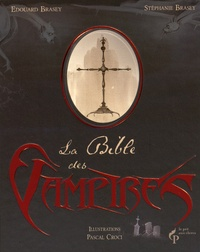 Edouard Brasey et Stéphanie Brasey - La Bible des Vampires.
