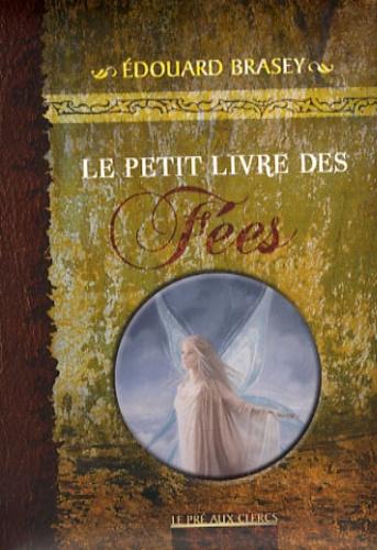 Edouard Brasey et Sandrine Gestin - Le petit livre des fées.