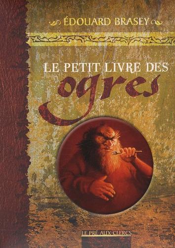 Edouard Brasey - Le petit livre des ogres.