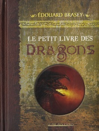 Edouard Brasey - Petit livre des dragons.