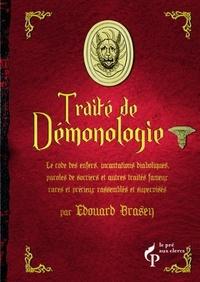 Edouard Brasey - Petit traité de Démonologie - Suivi d'autres traités rares et précieux, code des enfers, incantations diaboliques, paroles de sorciers et d'exorcistes....
