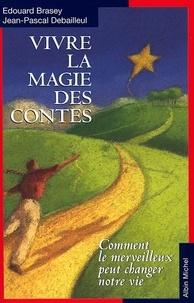 Edouard Brasey et Jean-Pascal Debailleul - Vivre la magie des contes.