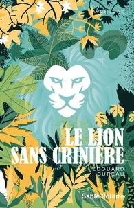 Edouard Bureau - Le lion sans crinière.