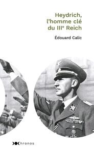 Edouard Calic - Heydrich - L'homme clé du IIIe Reich.