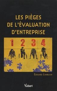 Les pièges de l'évaluation d'entreprise - Edouard Camblain |