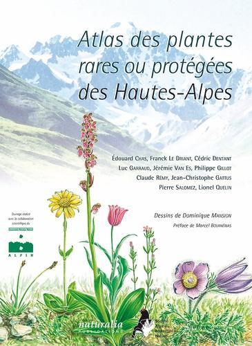 Edouard Chas et Franck Le Driant - Atlas des plantes rares ou protégées des Hautes-Alpes.