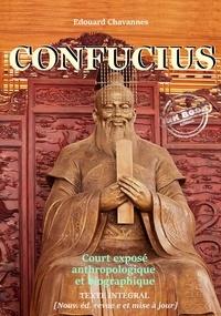 Edouard Chavannes - Confucius : court exposé anthropologique et biographique. [Nouv. éd. entièrement revue et corrigée]..