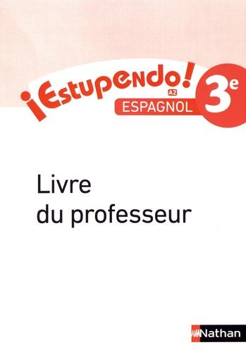 Edouard Clemente et Monique Laffite - Espagnol 3e A2 Estupendo! - Livre du professeur.