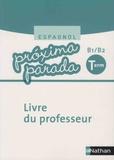 Edouard Clemente et Luis Aranda Ayensa - Espagnol Terminale B1/B2 Proxima parada - Livre du professeur.