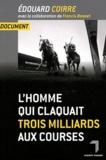 Edouard Coirre - L'homme qui claquait trois milliards aux courses.