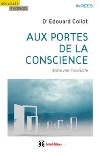 Edouard Collot - Aux portes de la conscience - Entrevoir l'invisible.