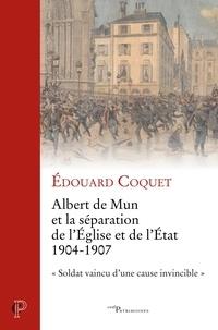 """Edouard Coquet - Albert de Mun et la séparation de l'Eglise et de l'Etat 1904-1907 - """"Soldat vaincu d'une cause invincible""""."""