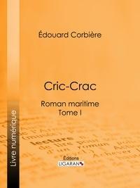 Edouard Corbière et  Ligaran - Cric-Crac - Roman maritime - Tome I.
