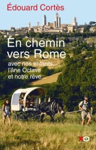 Edouard Cortès - En chemin vers Rome - Avec nos enfants, l'âne Octave et notre rêve.