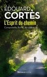 Edouard Cortès - L'Esprit du chemin - Compostelle, Rome, Jérusalem.