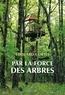 Edouard Cortès - Par la force des arbres.