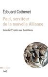 Edouard Cothenet - Paul, serviteur de la nouvelle Alliance - Selon la seconde épître aux Corinthiens.