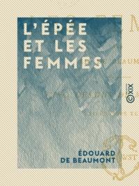 Edouard de Beaumont - L'Épée et les femmes.