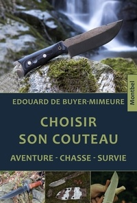 Edouard de Buyer-Mimeure - Choisir son couteau - Aventure, chasse, survie.