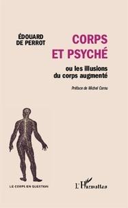 Edouard de Perrot - Corps et psyché ou les illusions du corps augmenté.