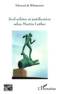 Edouard de Ribaucourt - Serf-arbitre et justification selon Martin Luther.