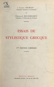 Edouard Delebecque et Louis Séchan - Essais de stylistique grecque.