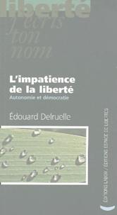 Edouard Delruelle - L'impatience de la liberté - Autonomie et démocratie.