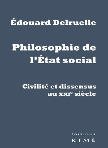 Edouard Delruelle - Philosophie de l'Etat social - Civilité et dissensus au XXIe siècle.