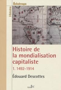 Edouard Descottes - Histoire de la mondialisation capitaliste - Tome 1, 1492-1914.