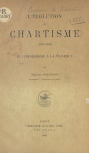Edouard Dolléans - L'évolution du chartisme - Du réformisme à la violence, 1837-1839.