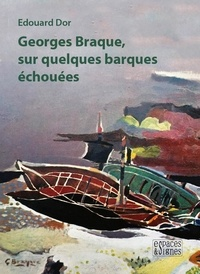 Edouard Dor - Georges Braque, sur quelques barques échouées.