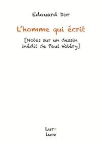 Edouard Dor - L'homme qui écrit - Notes sur un dessin inédit de Paul Valéry.