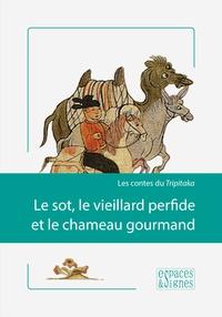 Edouard Dor - Le sot, le vieillard perfide et le chameau gourmand - Les contes du Tripitaka.