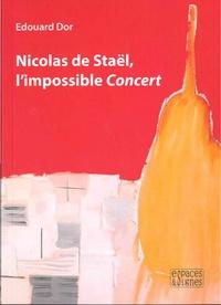 Edouard Dor - Nicolas de Staël, l'impossible Concert.