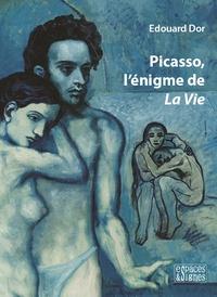 Edouard Dor - Picasso, l'énigme de la vie.