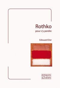 Edouard Dor - Rothko - Pour s'y perdre.
