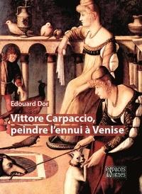 Edouard Dor - Vittore Carpaccio, peindre l'ennui à Venise.