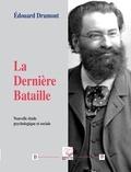 Edouard Drumont - La dernière bataille - Nouvelle étude psychologique et sociale.