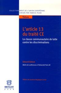 Edouard Dubout - L'article 13 du traité CE - La clause communautaire de lutte contre les discriminations.