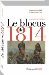Edouard Ducéré - Le blocus de 1814 - Bayonne sous l'Empire.