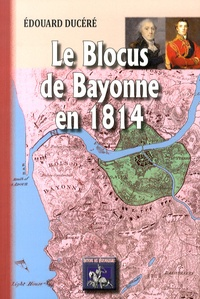 Edouard Ducéré - Le blocus de Bayonne en 1814.