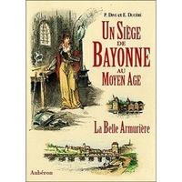 Edouard Ducéré - Un siège de Bayonne au Moyen âge ou La belle armurière.