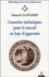 Edouard-E Plantagenet - Causeries initiatiques pour le travail en loge d'apprentis.