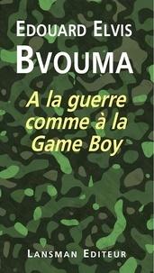 Edouard Elvis Bvouma - A la guerre comme à la Game Boy.