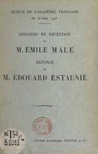 Edouard Estaunié et Emile Mâle - Discours de réception de M. Émile Mâle. Réponse de M. Édouard Estaunié - Séance de l'Académie française du 28 juin 1928.